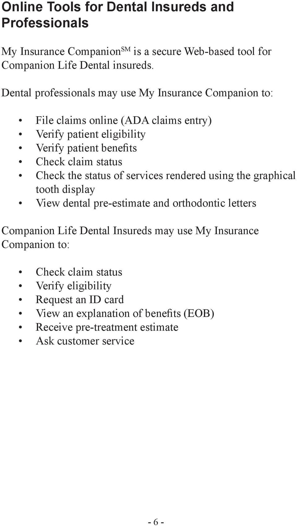status Check the status of services rendered using the graphical tooth display View dental pre-estimate and orthodontic letters Companion Life Dental Insureds