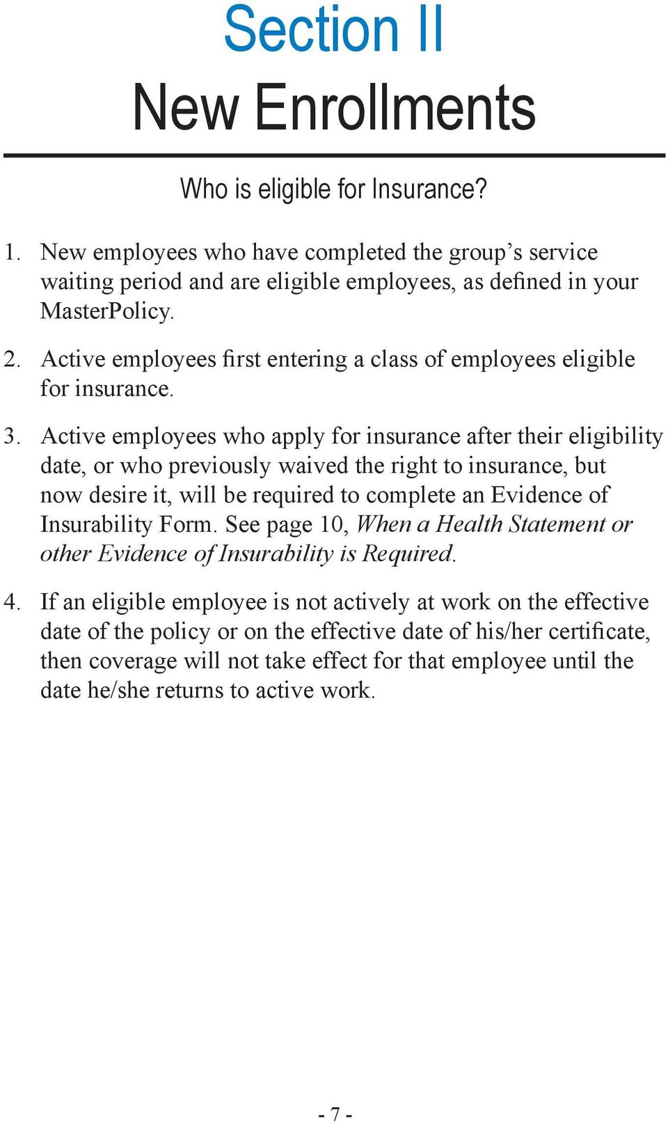 Active employees who apply for insurance after their eligibility date, or who previously waived the right to insurance, but now desire it, will be required to complete an Evidence of Insurability