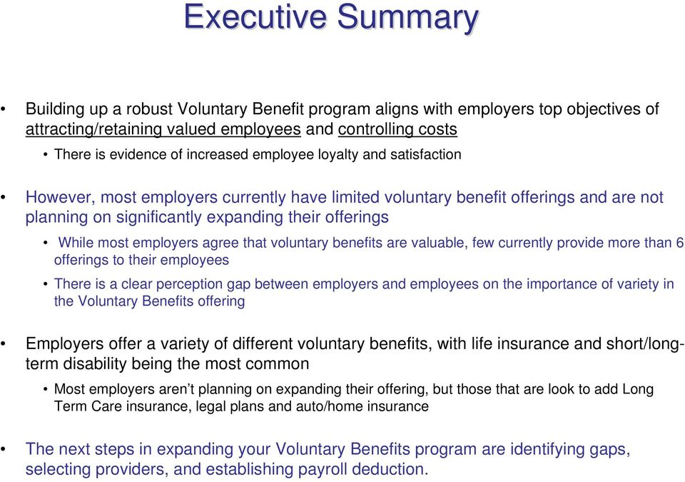 that voluntary benefits are valuable, few currently provide more than 6 offerings to their employees There is a clear perception gap between employers and employees on the importance of variety in