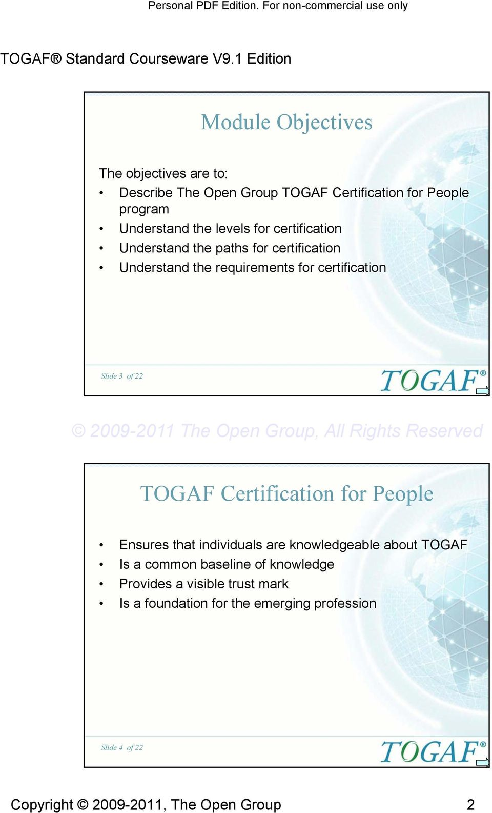 of TOGAF Certification for People Ensures that individuals are knowledgeable about TOGAF Is a common baseline of