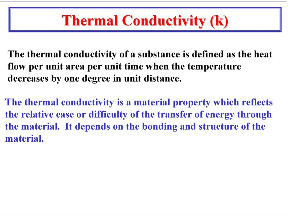 The thermal conductivity is a material property which reflects the relative ease or difficulty