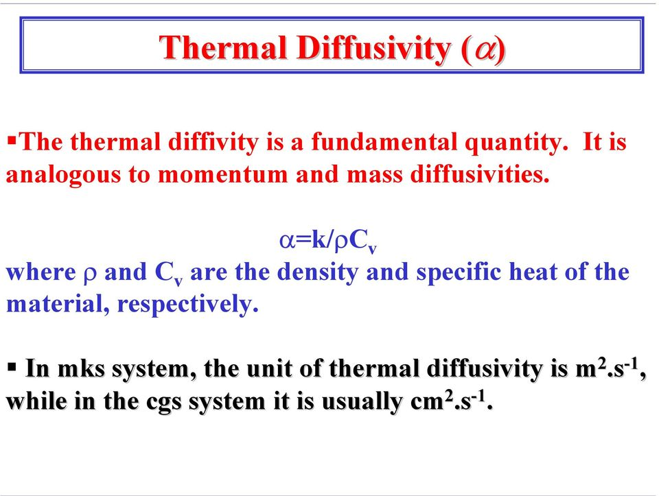 α=k/ρc v where ρ and C v are the density and specific heat of the material,