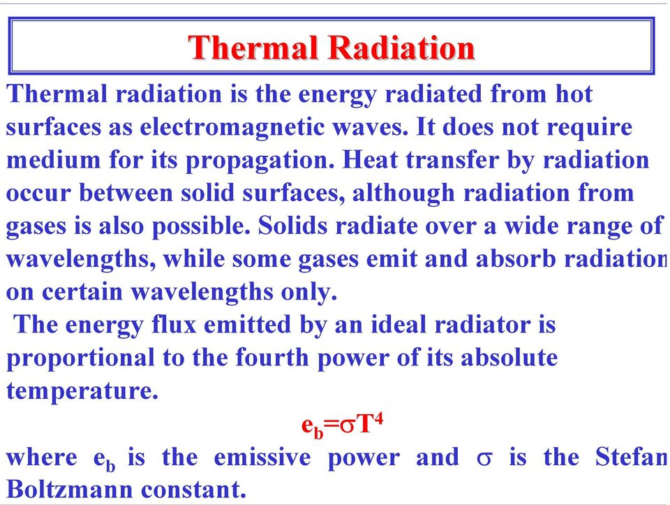 Heat transfer by radiation occur between solid surfaces, although radiation from gases is also possible.