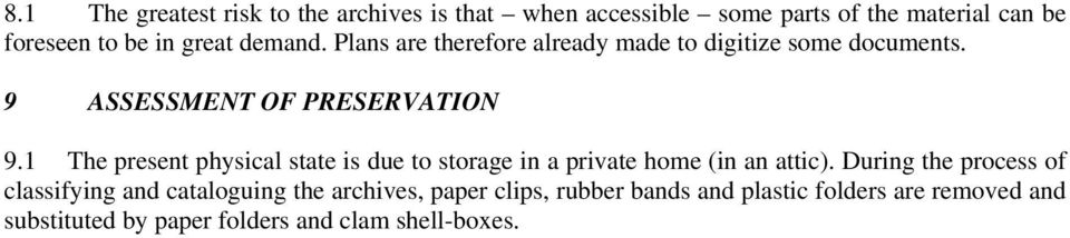 1 The present physical state is due to storage in a private home (in an attic).