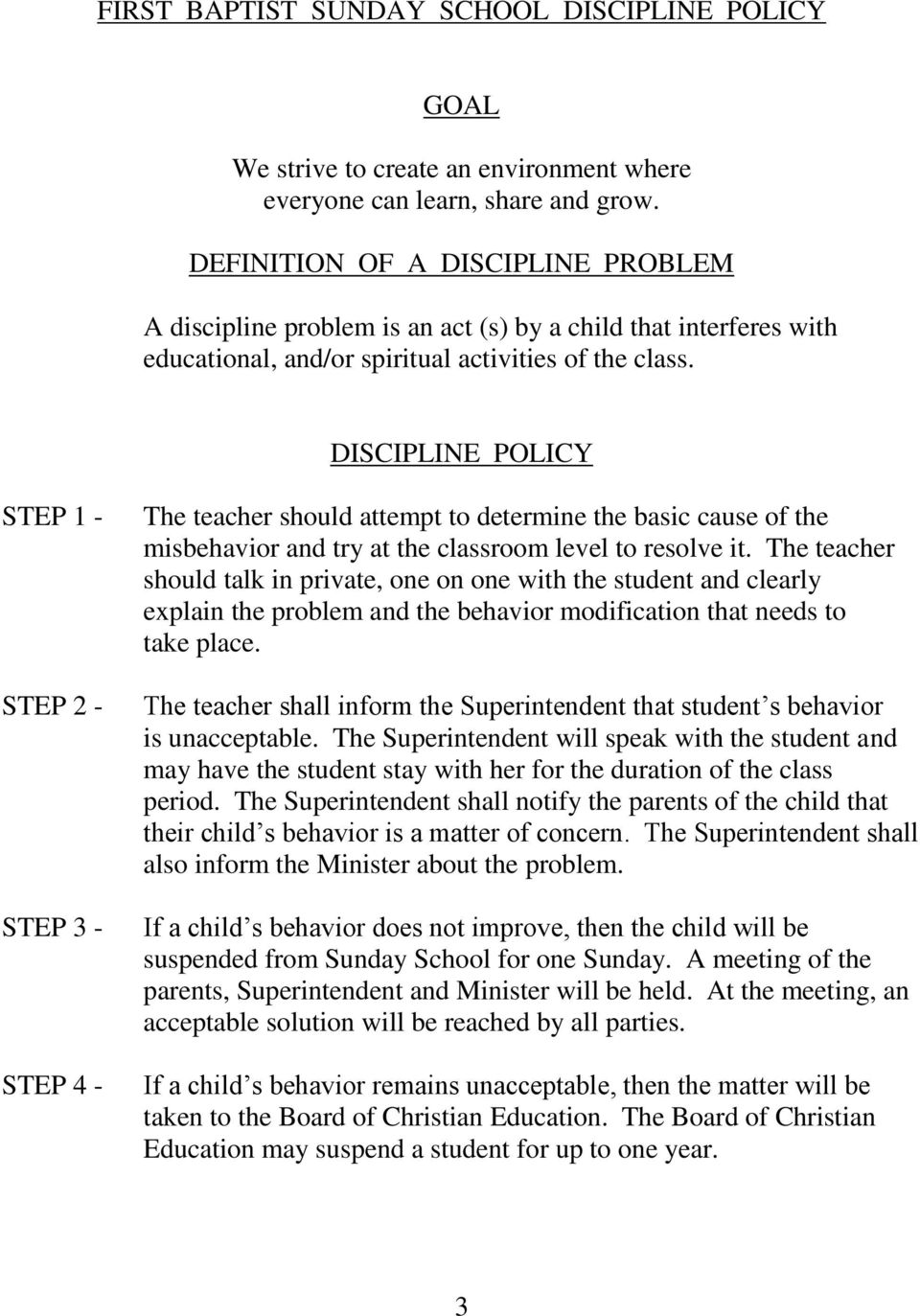 DISCIPLINE POLICY STEP 1 - STEP 2 - STEP 3 - STEP 4 - The teacher should attempt to determine the basic cause of the misbehavior and try at the classroom level to resolve it.