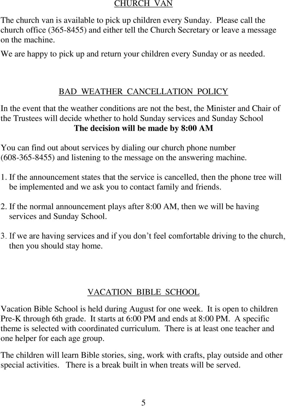 BAD WEATHER CANCELLATION POLICY In the event that the weather conditions are not the best, the Minister and Chair of the Trustees will decide whether to hold Sunday services and Sunday School The