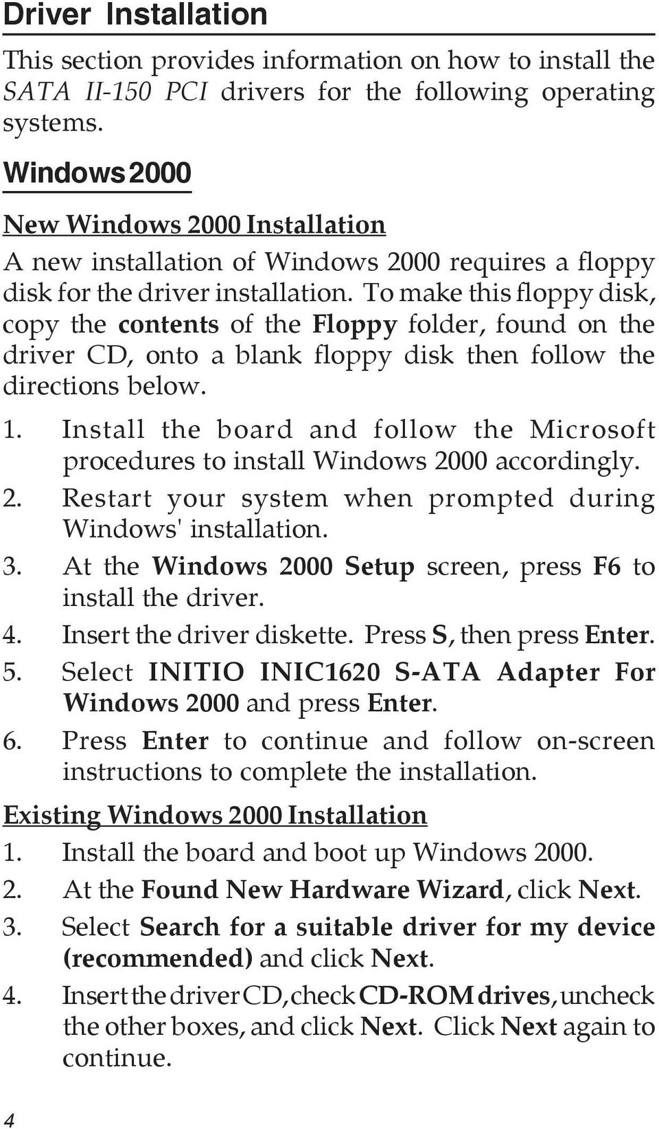 To make this floppy disk, copy the contents of the Floppy folder, found on the driver CD, onto a blank floppy disk then follow the directions below. 1.