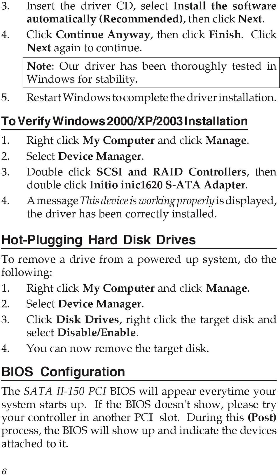 Right click My Computer and click Manage. 2. Select Device Manager. 3. Double click SCSI and RAID Controllers, then double click Initio inic1620 S-ATA Adapter. 4.
