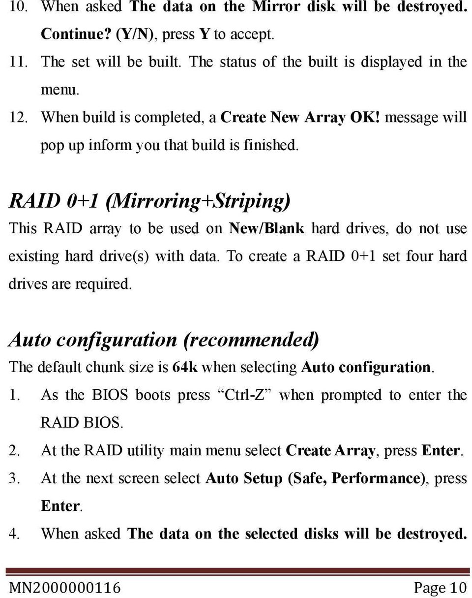 RAID 0+1 (Mirroring+Striping) This RAID array to be used on New/Blank hard drives, do not use existing hard drive(s) with data. To create a RAID 0+1 set four hard drives are required.