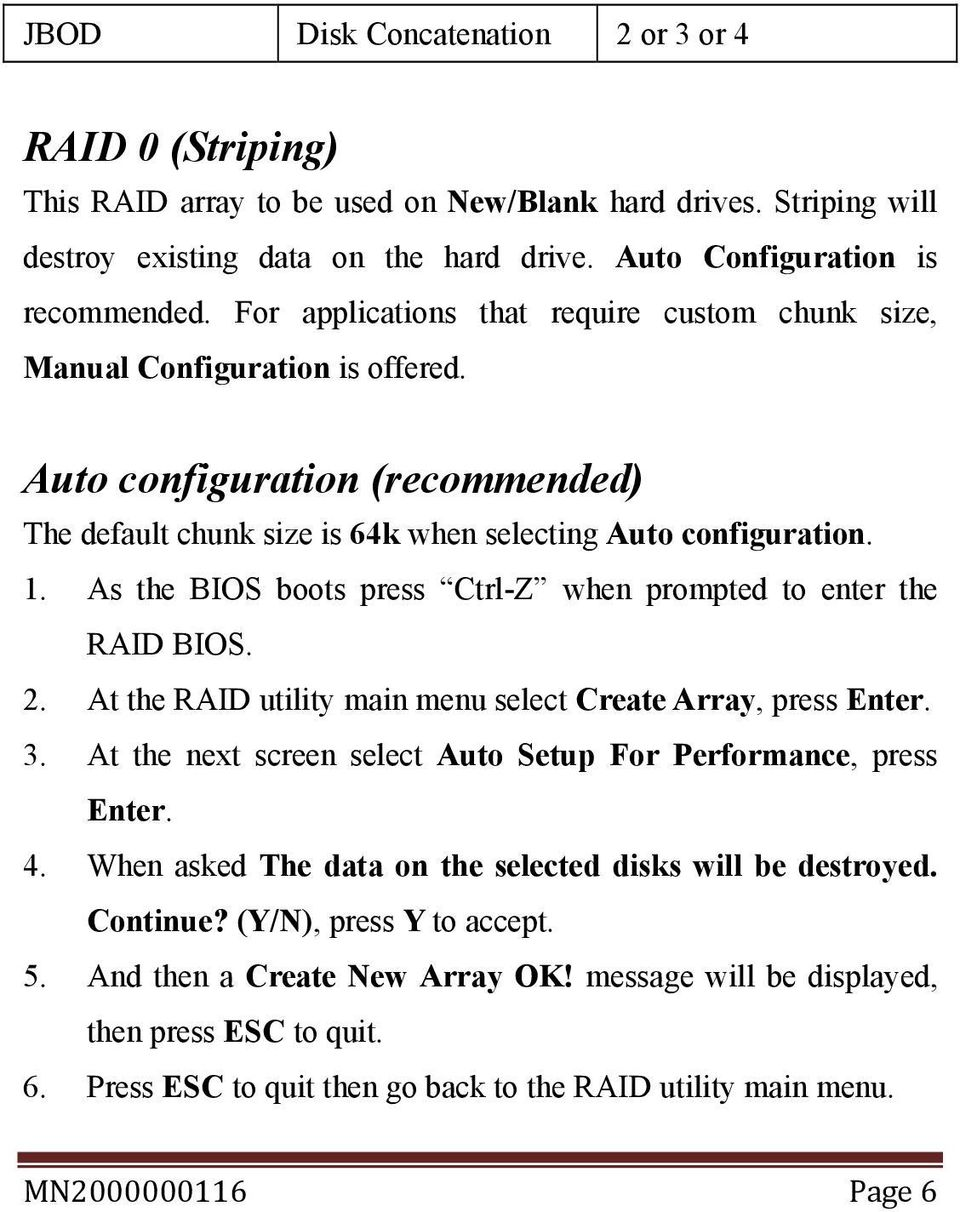 As the BIOS boots press Ctrl-Z when prompted to enter the RAID BIOS. 2. At the RAID utility main menu select Create Array, press Enter. 3.