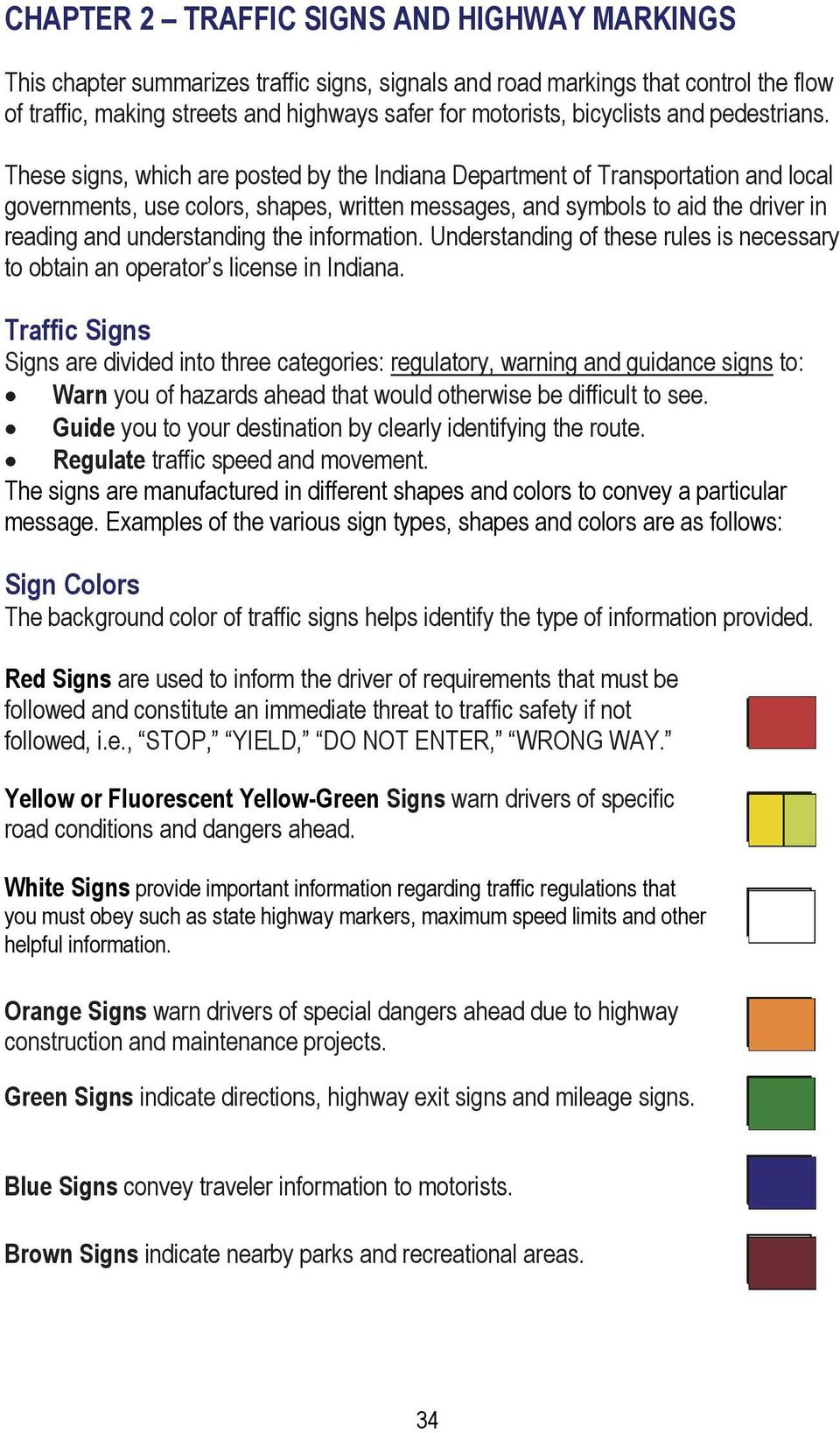 These signs, which are posted by the Indiana Department of Transportation and local governments, use colors, shapes, written messages, and symbols to aid the driver in reading and understanding the