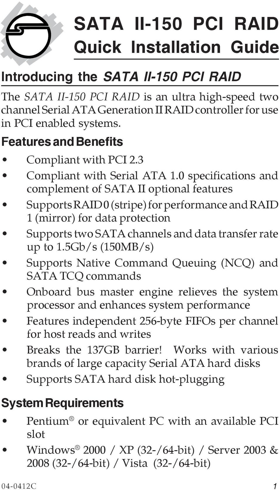 0 specifications and complement of SATA II optional features Supports RAID 0 (stripe) for performance and RAID 1 (mirror) for data protection Supports two SATA channels and data transfer rate up to 1.