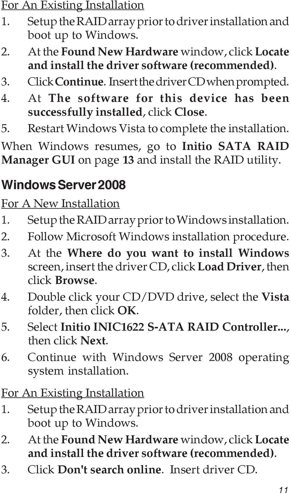 At The software for this device has been successfully installed, click Close. 5. Restart Windows Vista to complete the installation.