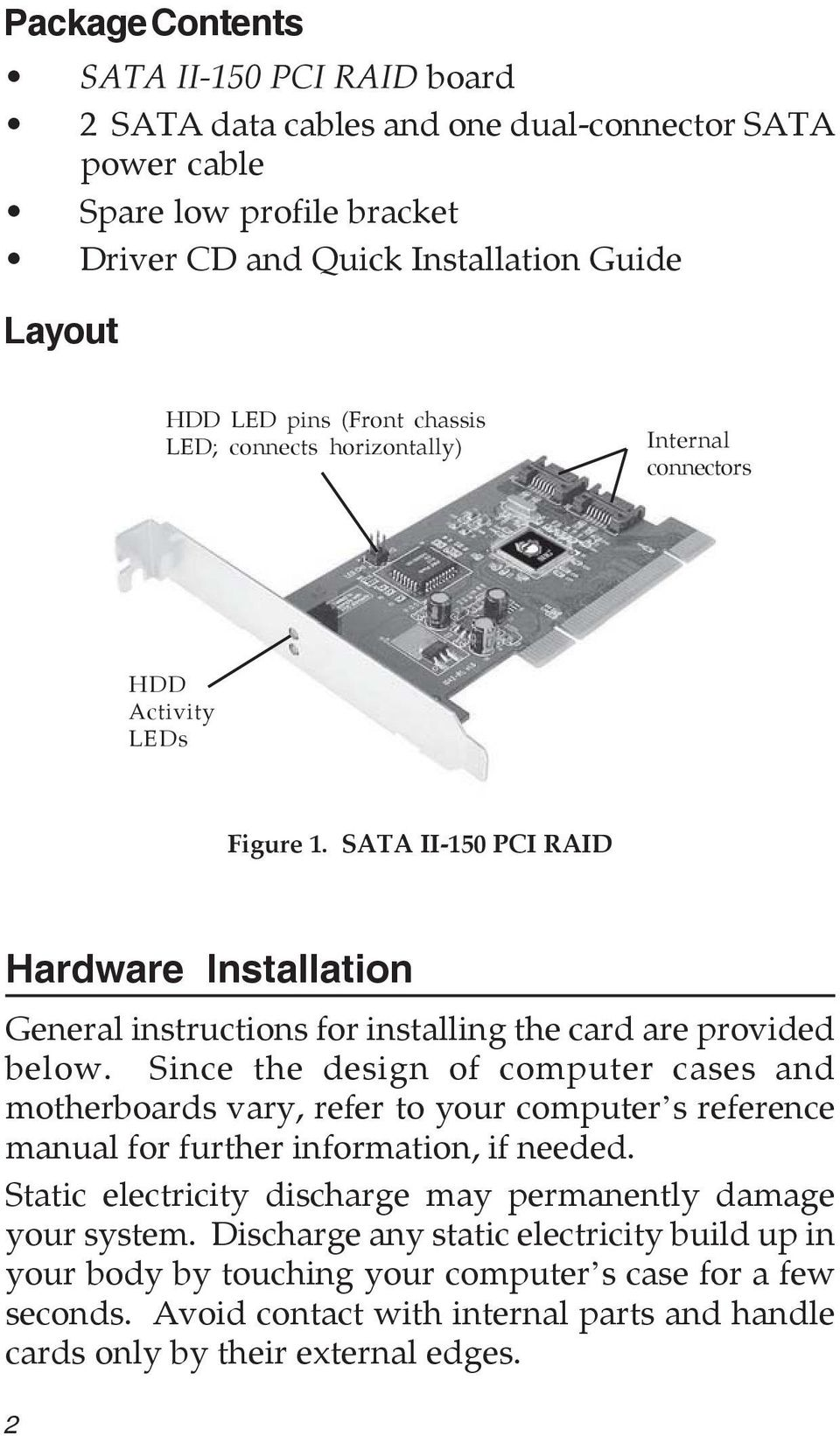 Since the design of computer cases and motherboards vary, refer to your computer s reference manual for further information, if needed.