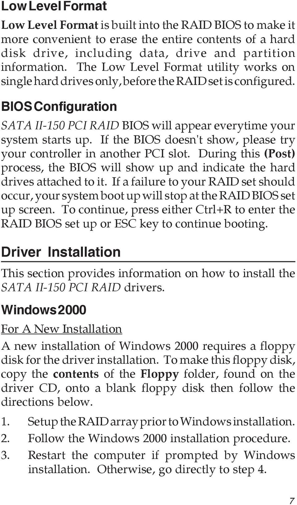 If the BIOS doesn't show, please try your controller in another PCI slot. During this (Post) process, the BIOS will show up and indicate the hard drives attached to it.