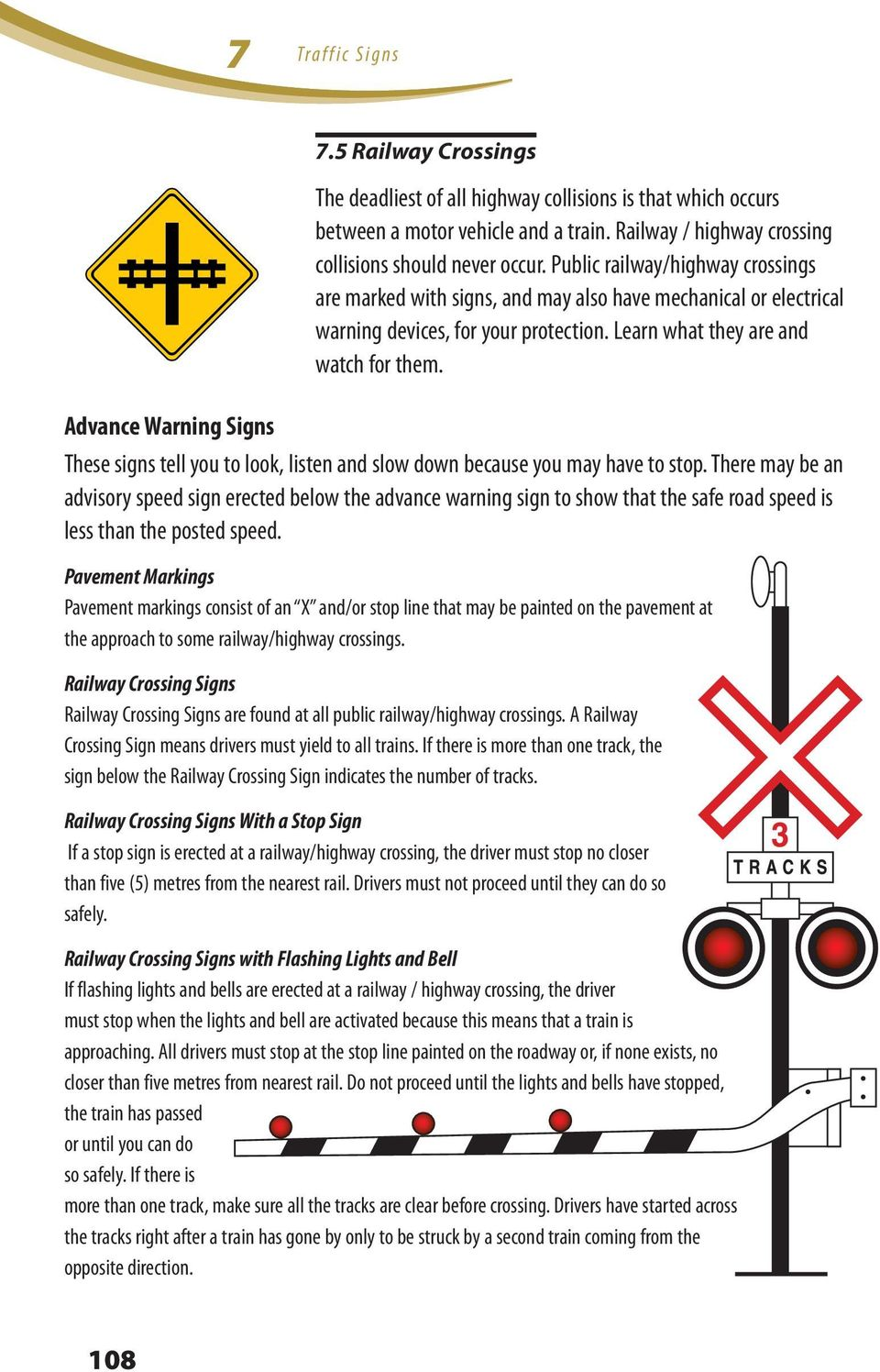 Learn what they are and watch for them. These signs tell you to look, listen and slow down because you may have to stop.