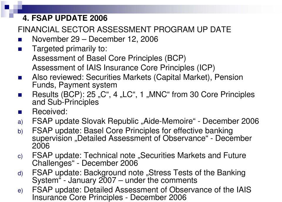 Slovak Republic Aide-Memoire - December 2006 b) FSAP update: Basel Core Principles for effective banking supervision Detailed Assessment of Observance - December 2006 c) FSAP update: Technical note