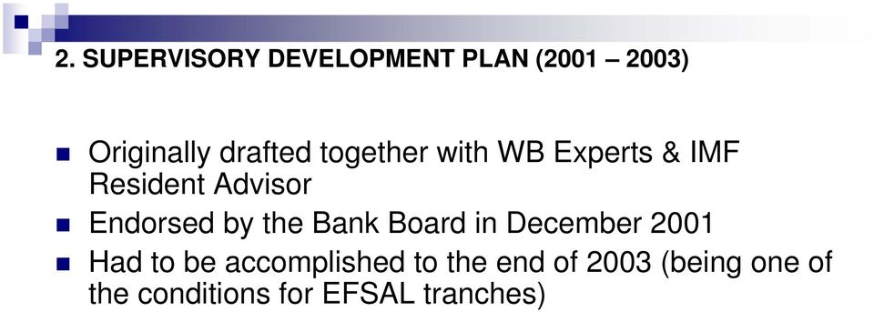 Endorsed by the Bank Board in December 2001 Had to be