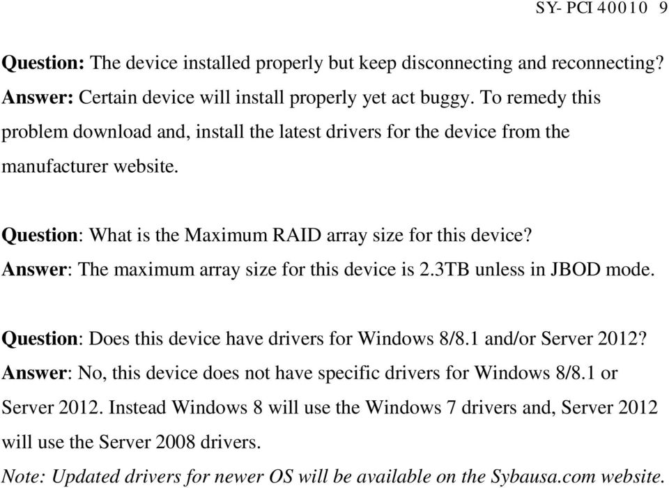 Answer: The maximum array size for this device is 2.3TB unless in JBOD mode. Question: Does this device have drivers for Windows 8/8.1 and/or Server 2012?