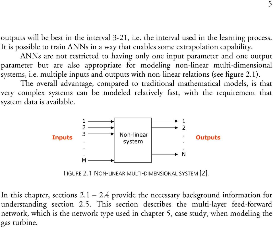 figure 21) The overall advantage, compared to traditional mathematical models, is that very complex systems can be modeled relatively fast, with the requirement that system data is available Inputs 1