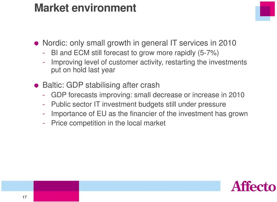 stabilising after crash - GDP forecasts improving: small decrease or increase in 2010 - Public sector IT investment