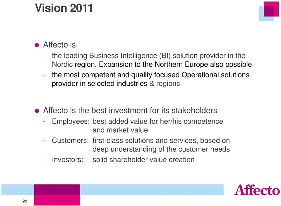 industries & regions Affecto is the best investment for its stakeholders - Employees: best added value for her/his competence and