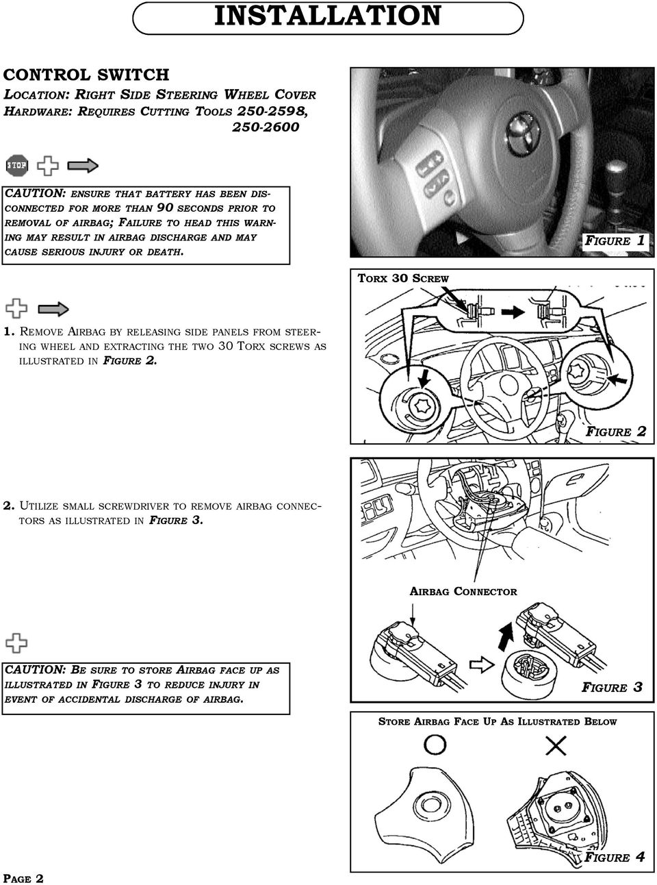REMOVE AIRBAG BY RELEASING SIDE PANELS FROM STEER- ING WHEEL AND EXTRACTING THE TWO 30 TORX SCREWS AS ILLUSTRATED IN FIGURE 2. FIGURE 2 2.