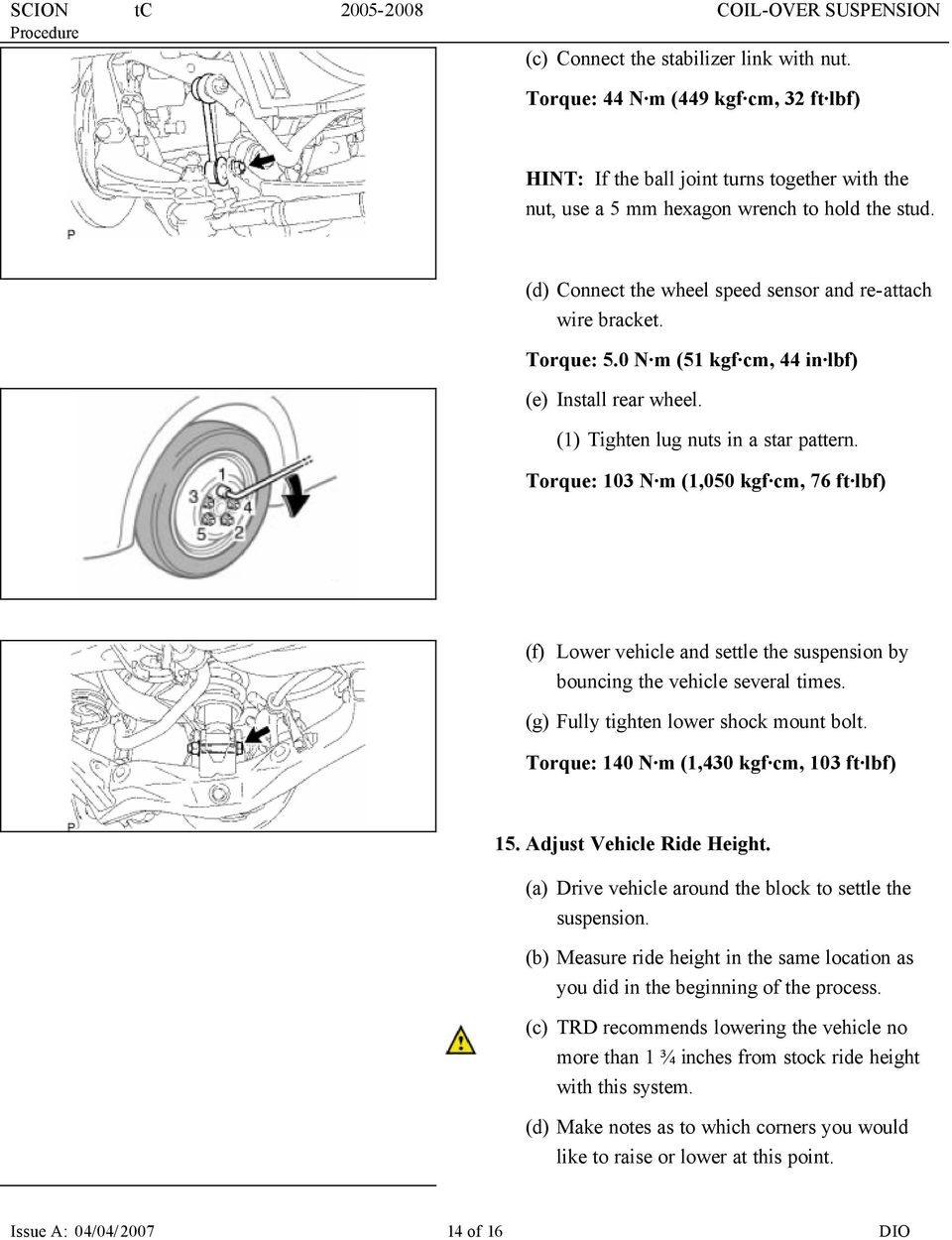 Torque: 103 N m (1,050 kgf cm, 76 ft lbf) (f) Lower vehicle and settle the suspension by bouncing the vehicle several times. (g) Fully tighten lower shock mount bolt.