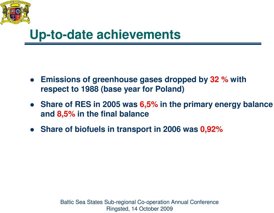 RES in 2005 was 6,5% in the primary energy balance and 8,5% in