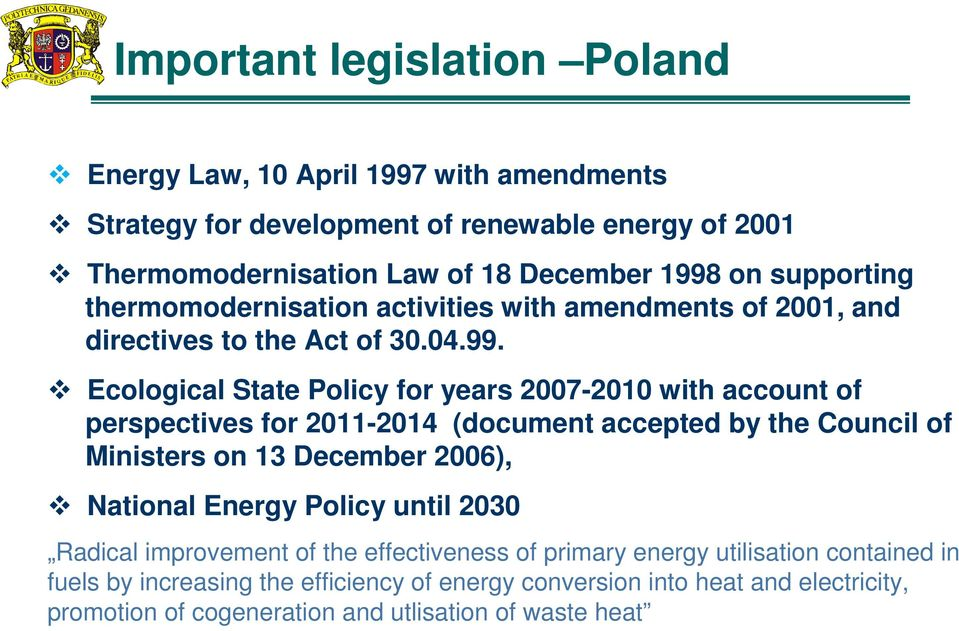 Ecological State Policy for years 2007-2010 with account of perspectives for 2011-2014 (document accepted by the Council of Ministers on 13 December 2006), National Energy