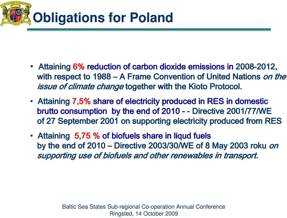 Attaining 7,5% share of electricity produced in RES in domestic brutto consumption by the end of 2010 - - Directive 2001/77/WE of 27 September