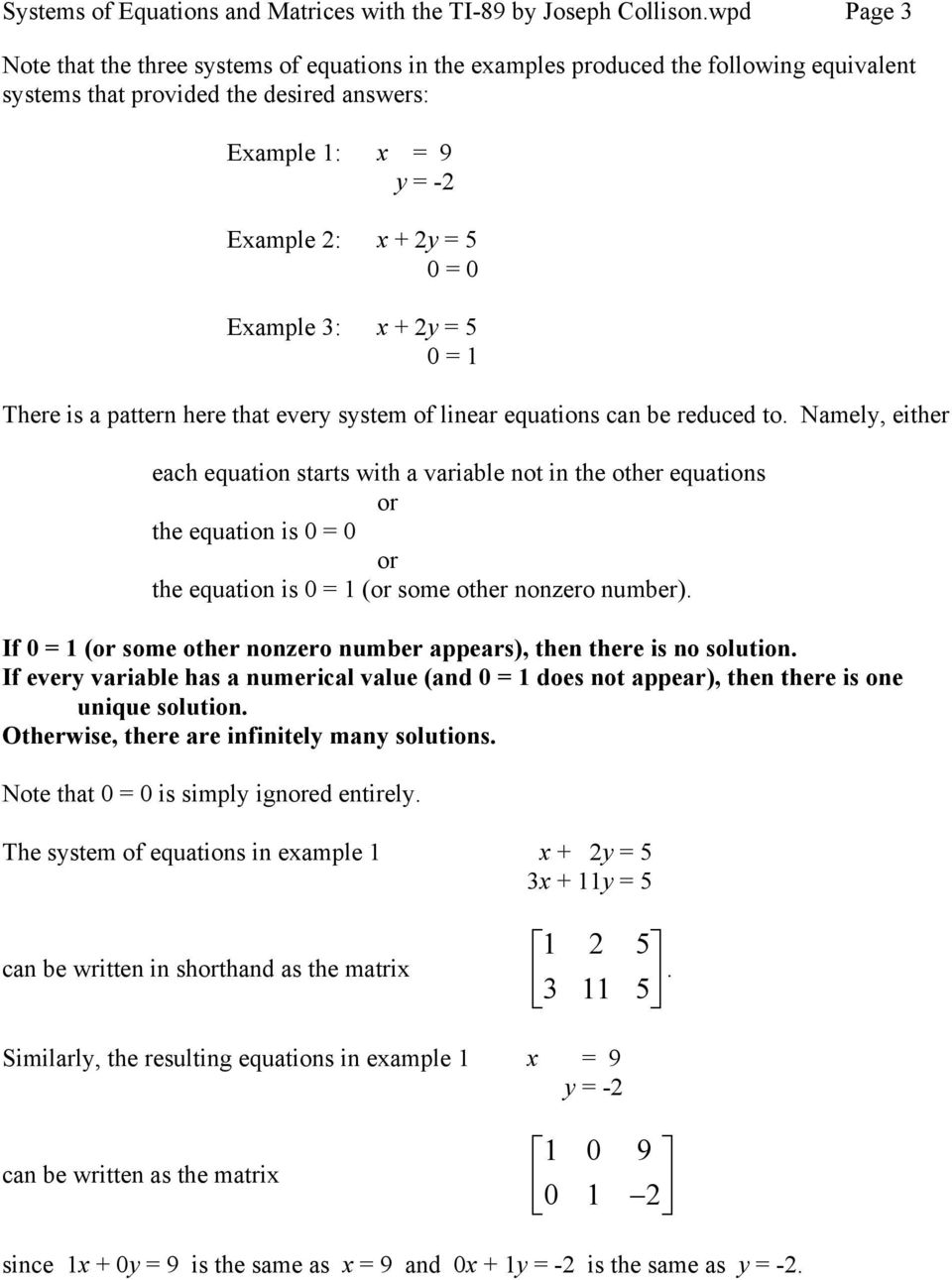 Example : x + 2y = 5 0 = 1 There is a pattern here that every system of linear equations can be reduced to.