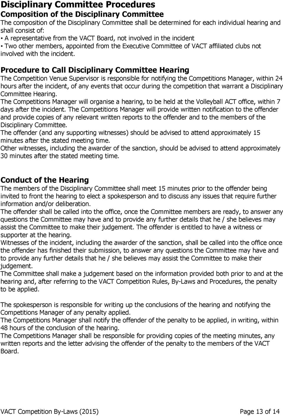 Procedure to Call Disciplinary Committee Hearing The Competition Venue Supervisor is responsible for notifying the Competitions Manager, within 24 hours after the incident, of any events that occur