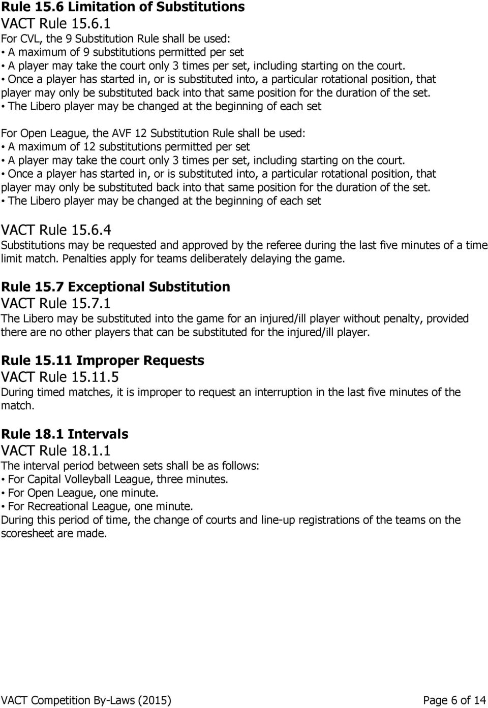 The Libero player may be changed at the beginning of each set For Open League, the AVF 12 Substitution Rule shall be used: A maximum of 12 substitutions permitted per set A player may take the court