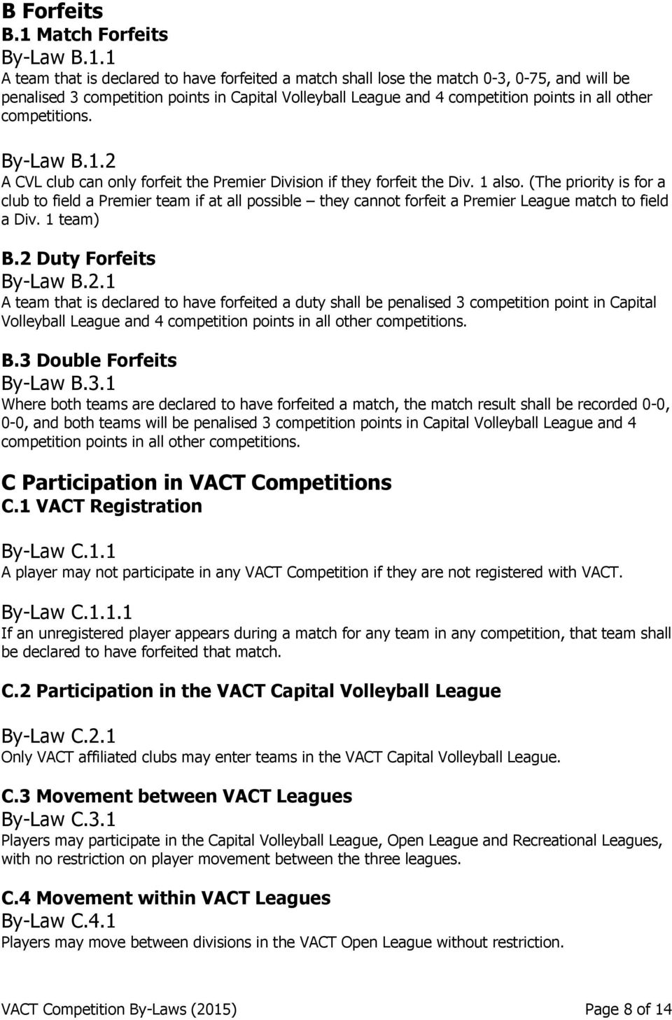 1 A team that is declared to have forfeited a match shall lose the match 0-3, 0-75, and will be penalised 3 competition points in Capital Volleyball League and 4 competition points in all other