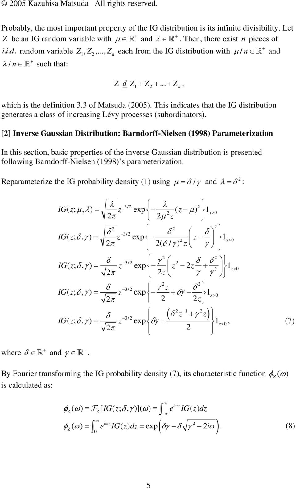 This idicates that the IG distributio geerates a class of icreasig Lévy processes (subordiators).