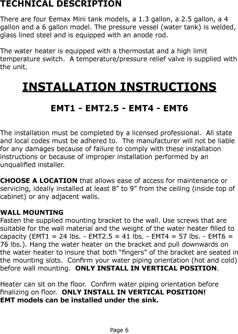 A temperature/pressure relief valve is supplied with the unit. INSTALLATION INSTRUCTIONS EMT1 - EMT2.5 - EMT4 - EMT6 The installation must be completed by a licensed professional.