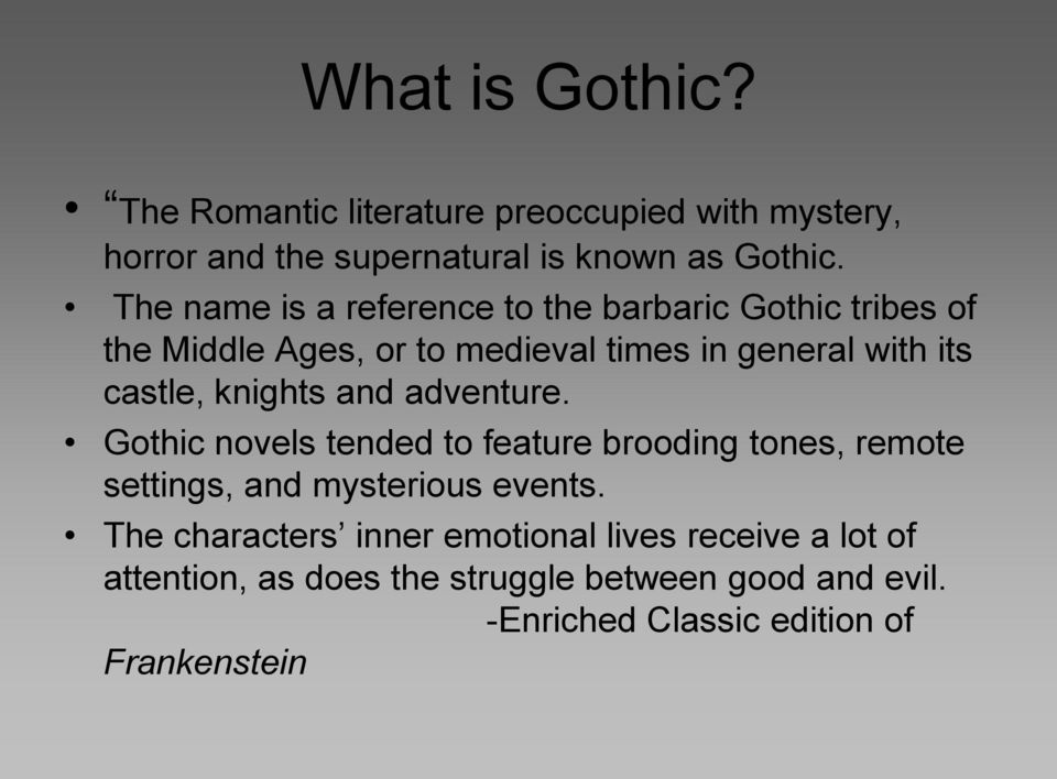 knights and adventure. Gothic novels tended to feature brooding tones, remote settings, and mysterious events.