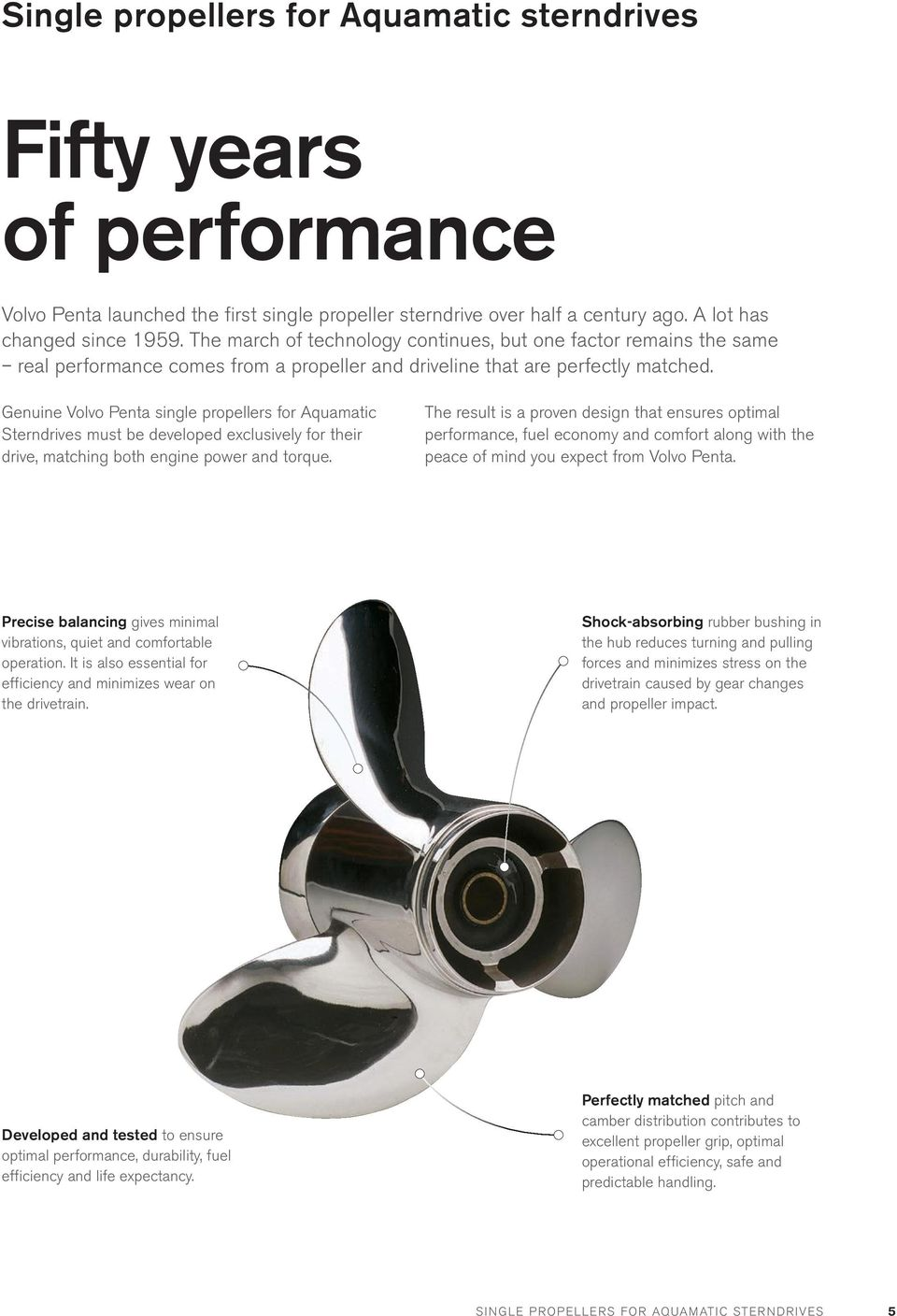 Genuine Volvo Penta single propellers for Aquamatic Sterndrives must be developed exclusively for their drive, matching both engine power and torque.