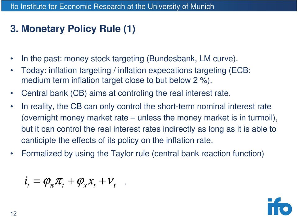 Central bank (CB) aims at controling the real interest rate.