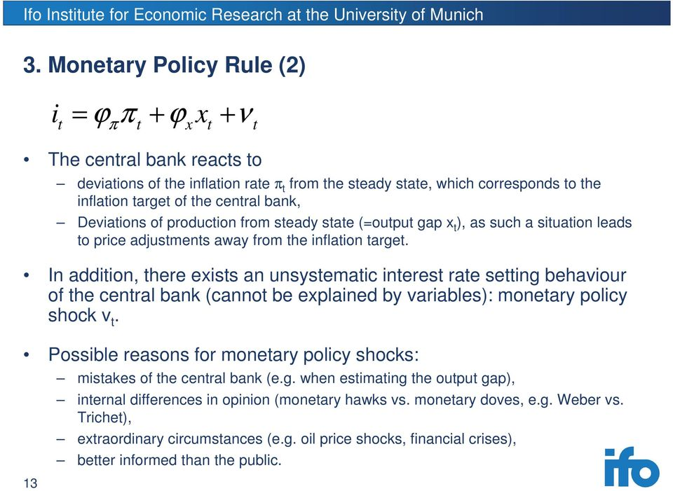 In addition, there exists an unsystematic interest rate setting behaviour of the central bank (cannot be explained by variables): monetary policy shock v t.