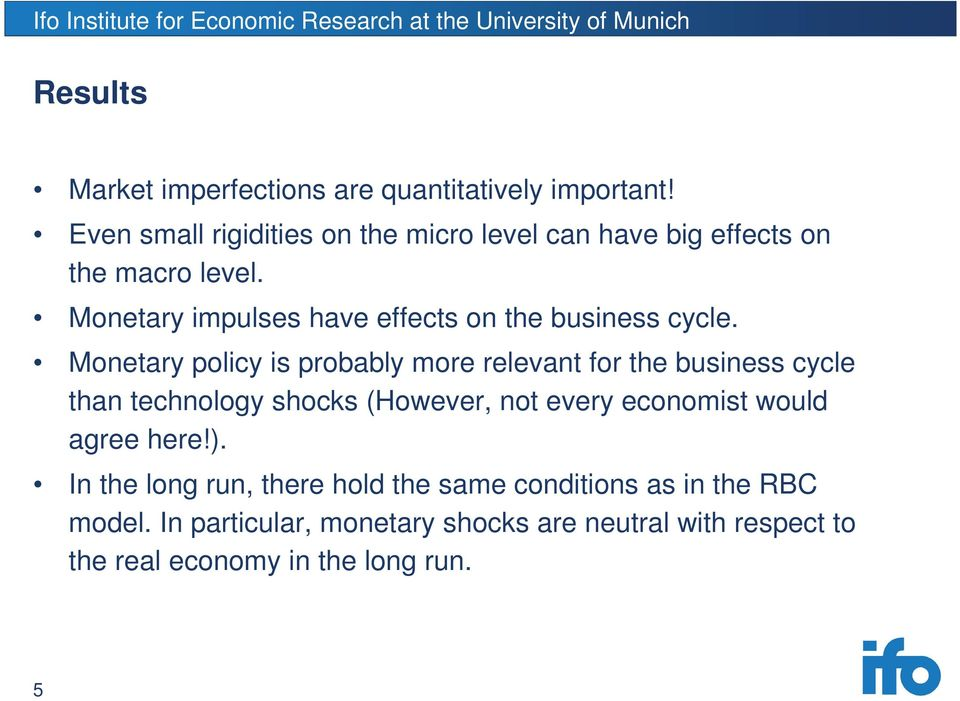 Monetary impulses have effects on the business cycle.