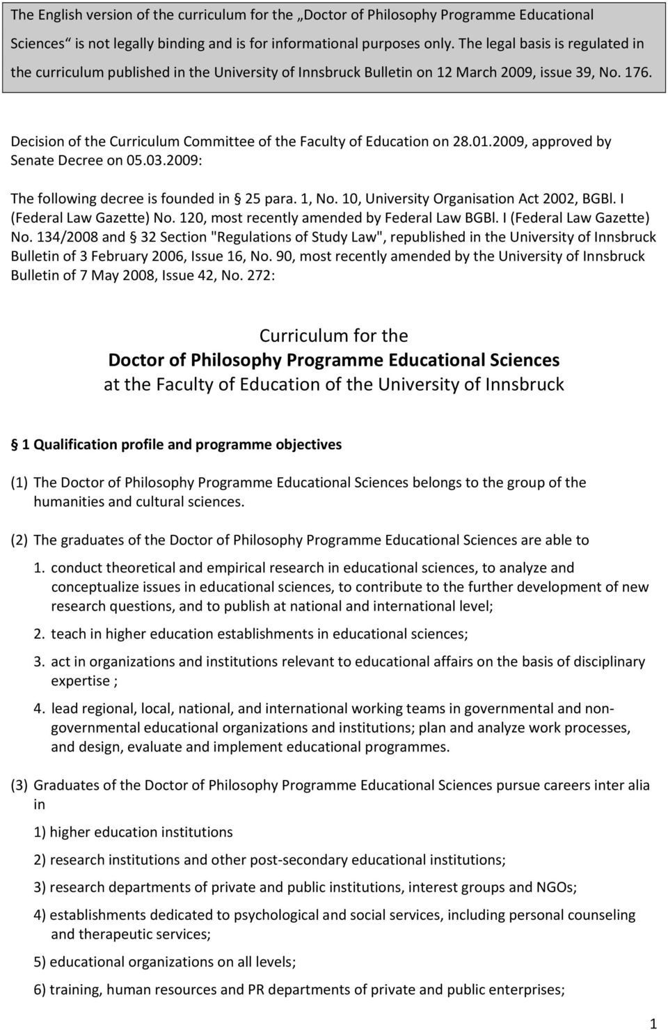 Decision of the Curriculum Committee of the Faculty of Education on 28.01.2009, approved by Senate Decree on 05.03.2009: The following decree is founded in 25 para. 1, No.