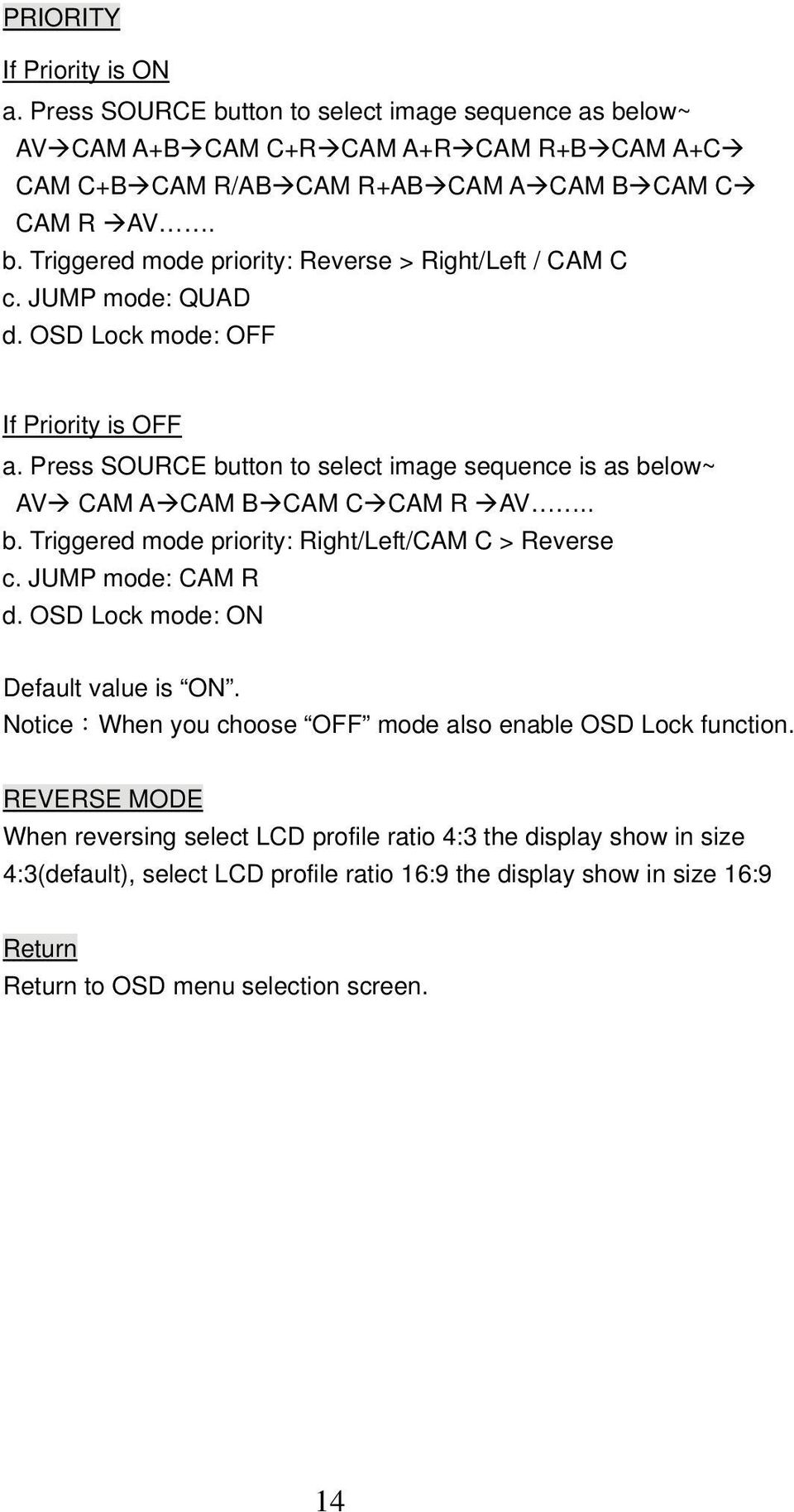 JUMP mode: CAM R d. OSD Lock mode: ON Default value is ON. Notice:When you choose OFF mode also enable OSD Lock function.
