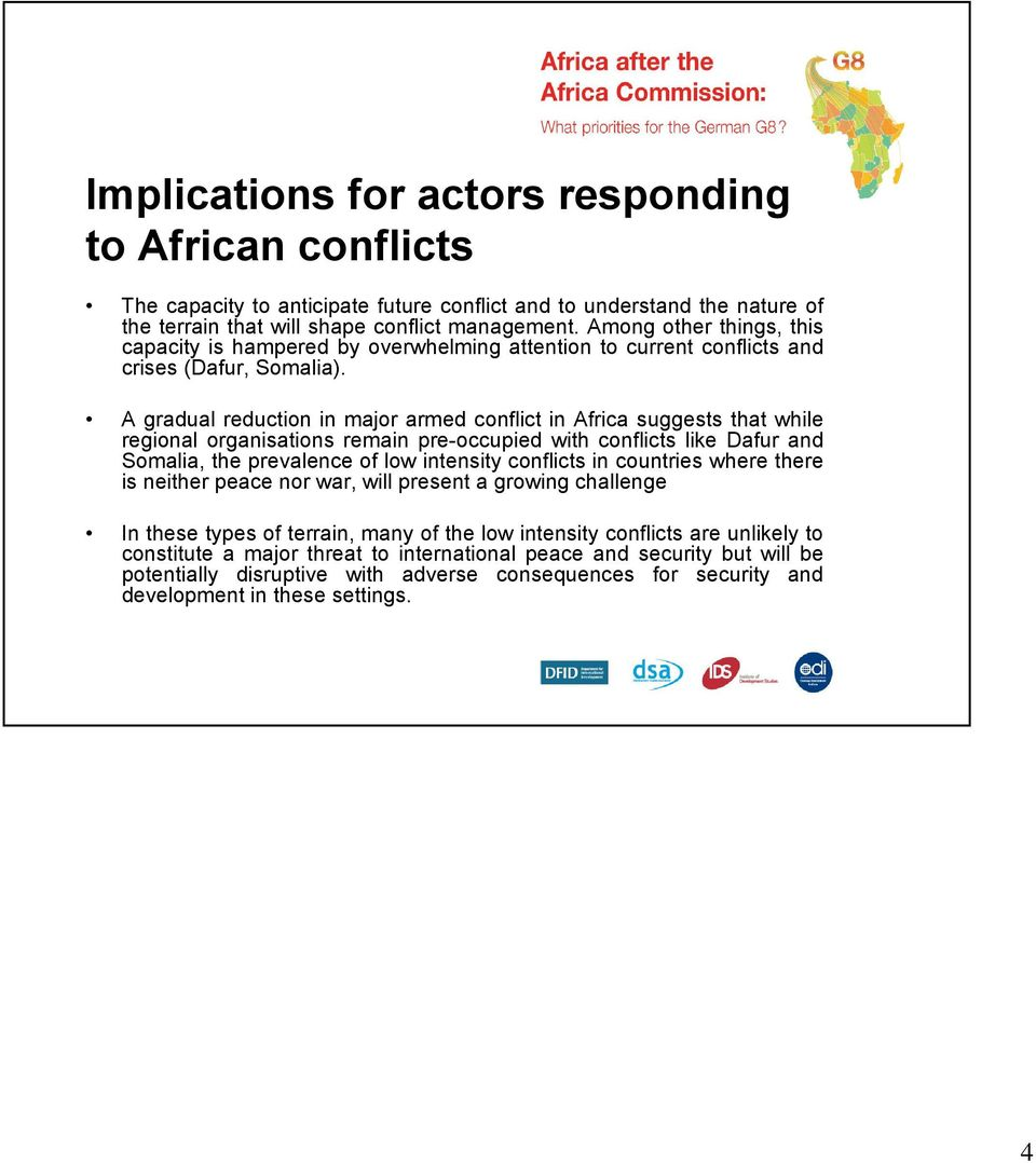 A gradual reduction in major armed conflict in Africa suggests that while regional organisations remain pre-occupied with conflicts like Dafur and Somalia, the prevalence of low intensity conflicts