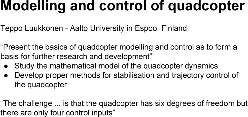 mathematical model of the quadcopter dynamics Develop proper methods for stabilisation and trajectory control