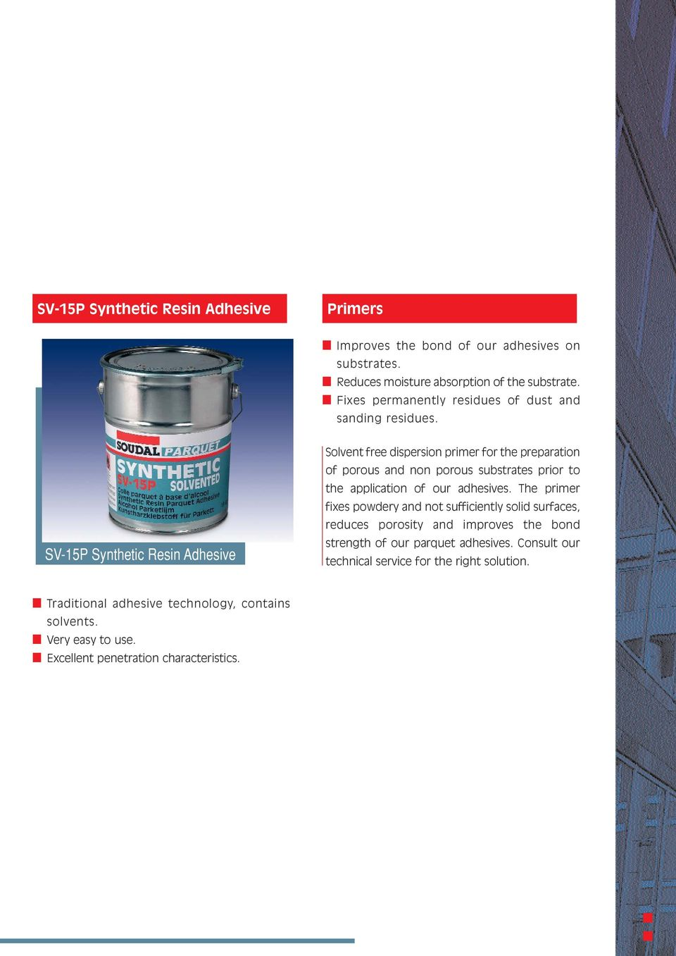 SV-15P Synthetic Resin Adhesive Solvent free dispersion primer for the preparation of porous and non porous substrates prior to the application of our adhesives.