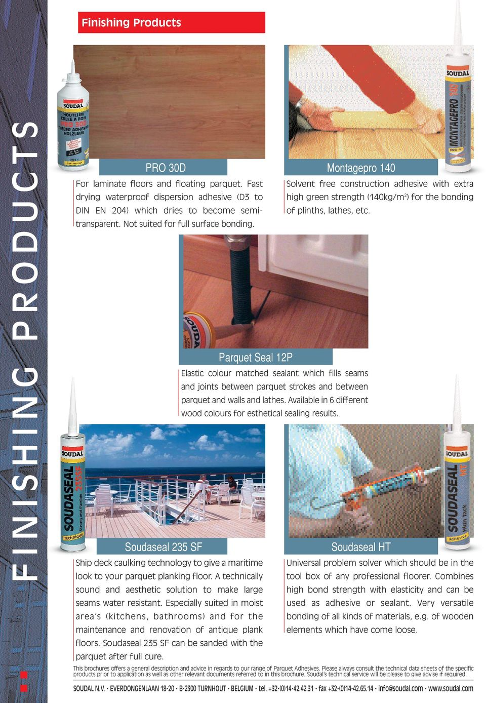 A technically sound and aesthetic solution to make large seams water resistant. Especially suited in moist area s (kitchens, bathrooms) and for the maintenance and renovation of antique plank floors.