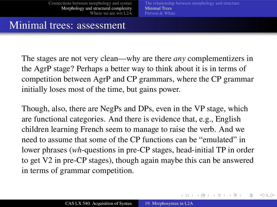 Though, also, there are NegPs and DPs, even in the VP stage, which are functional categories. And there is evidence that, e.g., English children learning French seem to manage to raise the verb.