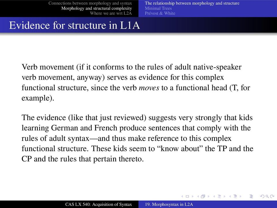 The evidence (like that just reviewed) suggests very strongly that kids learning German and French produce sentences that comply with